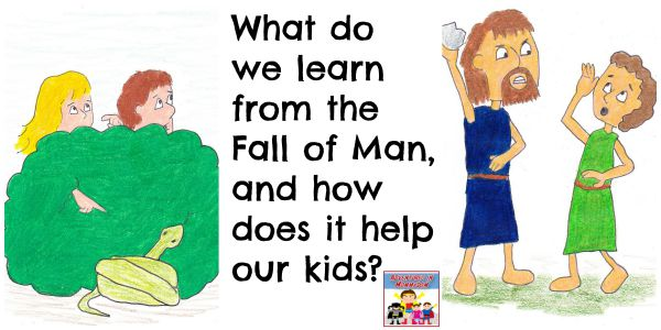 What can we learn from the Fall of Man and how can we take that and teach our kids