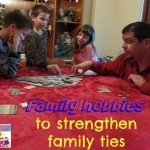 Family hobbies to strengthen family ties
