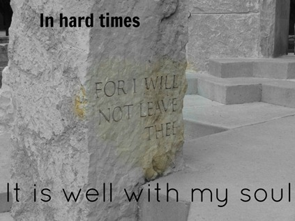 In hard times it is well with my soul