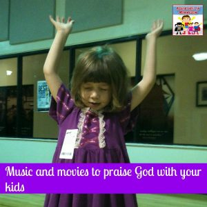 Music and Movies to praise God with your kids