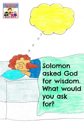 Solomon asked God for wisdom what would you ask for