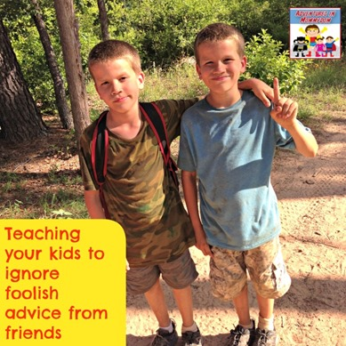 Teaching your kids to ignore foolish advice from friends