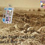 Time Destination World War 1
