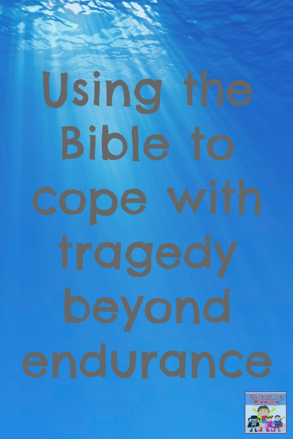 Using the Bible to cope with tragedy beyond endurance