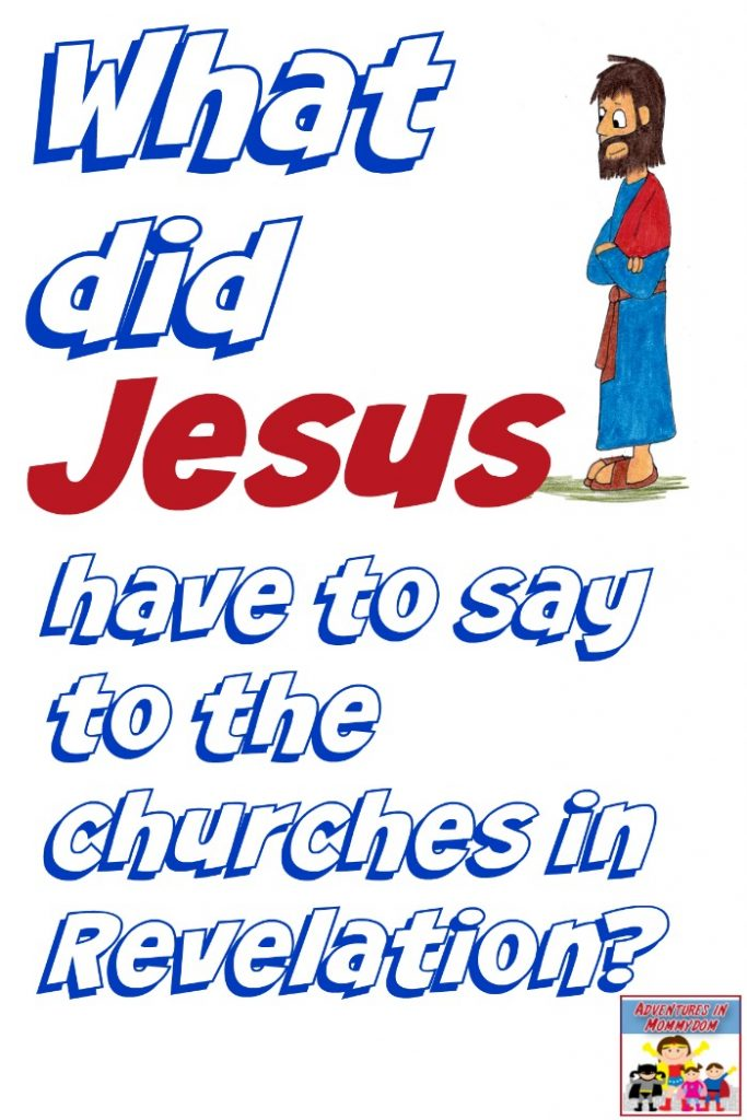 What did Jesus have to say to the Seven Churches in Revelation