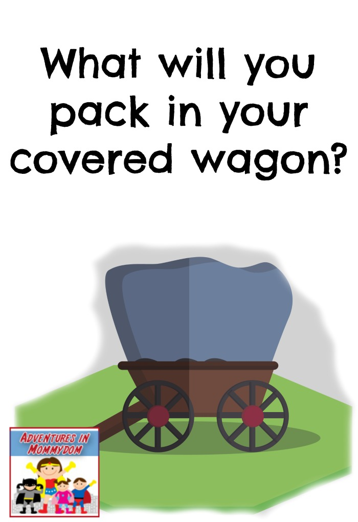 What will you pack in your covered wagon