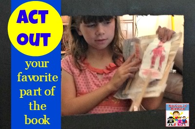 act out your favorite part of the book for a report