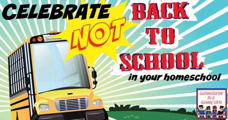 celebrate not back to school in your homeschool