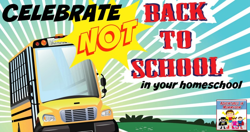 celebrate not back to school in your homeschool