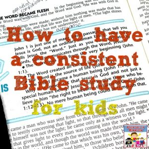 How to have a consistent Bible study for kids