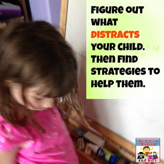 find out what distracts your child and help them find strategies