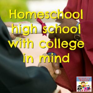 How to Homeschool High School with College in Mind