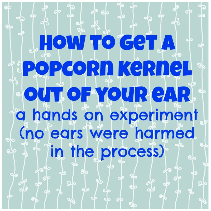 how to get a popcorn kernel out of your ear